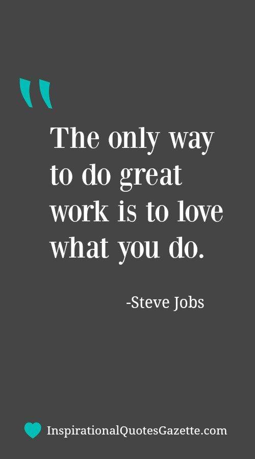 Positive Work Quotes Theonlywaytodogreatworkistolovewhatyoudo 500×900