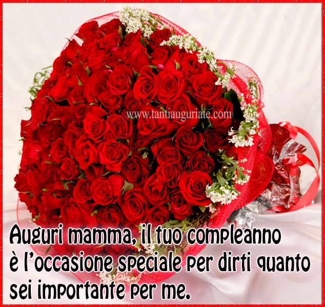 Auguri Mamma Il Tuo Compleanno E L Occasione Speciale Per Dirti