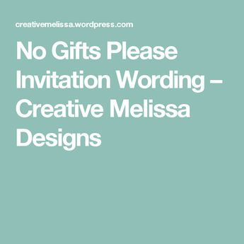 No gifts please invitation wording creative melissa designs no gifts please invitation wording creative melissa designs stopboris Choice Image