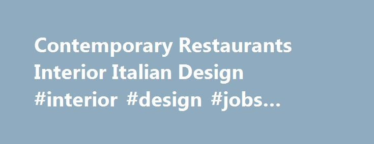 Contemporary Restaurants Interior Italian Design #interior #design #jobs # Houston Http:/