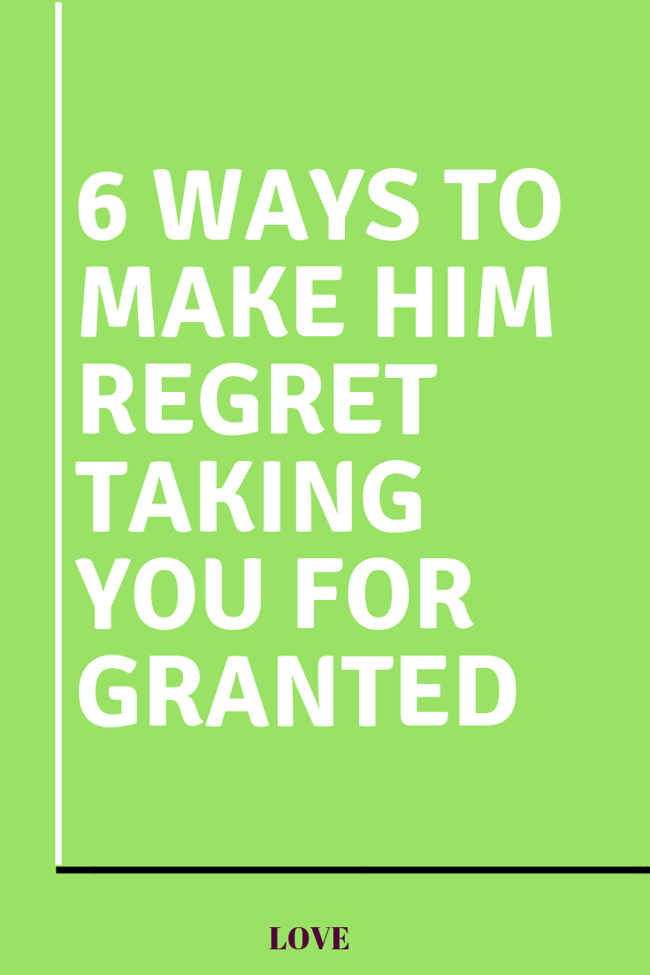 How To Get Him To Stop Taking You For Granted