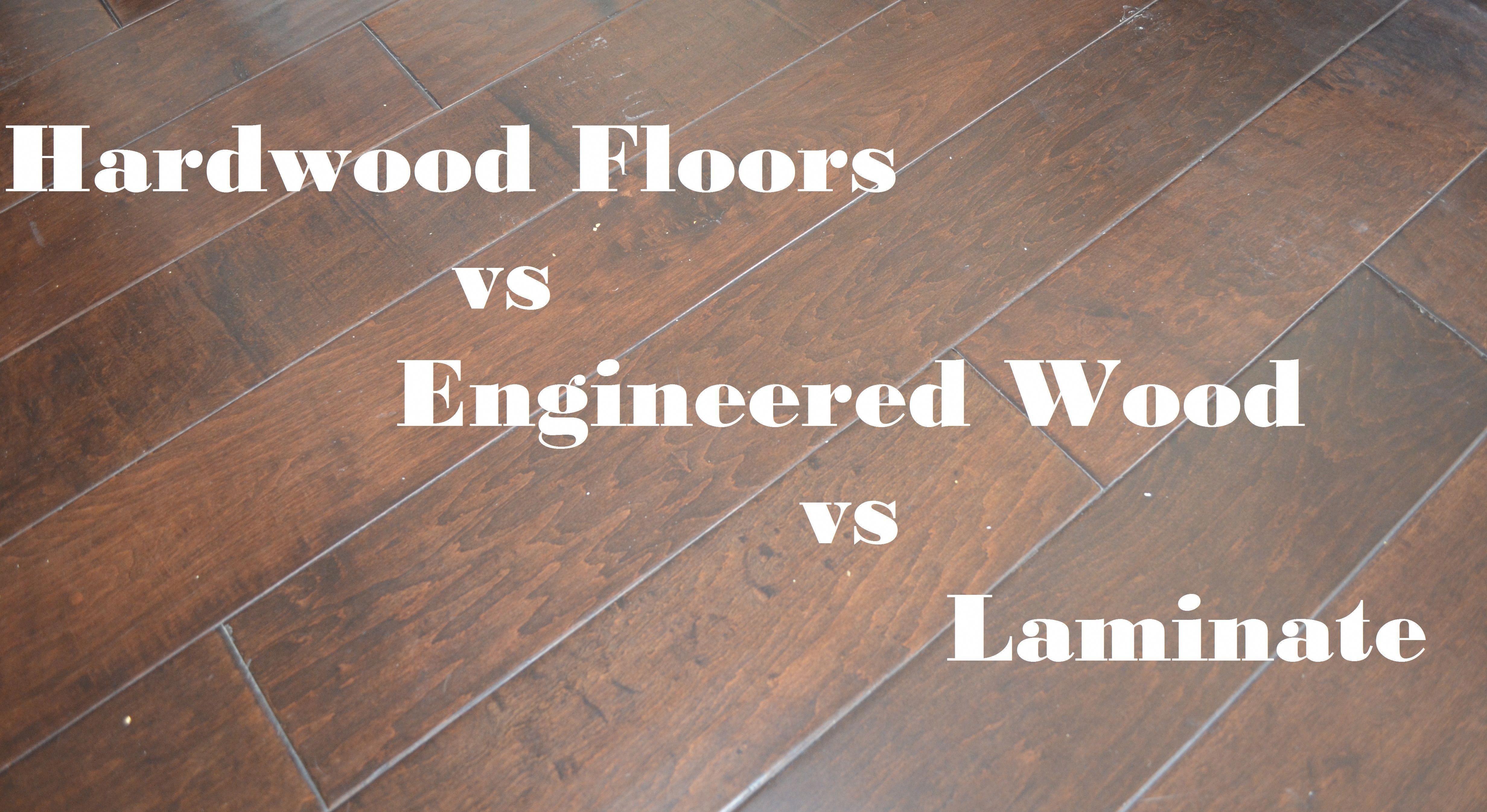 Hardwood floors vs Engineered wood vs Laminate: Pros ...