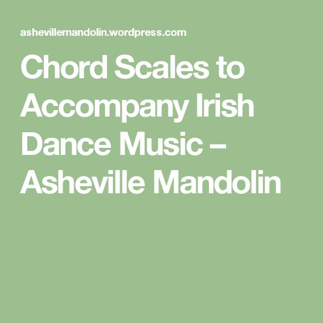 Chord Scales To Accompany Irish Dance Music Irish Dance Mandolin