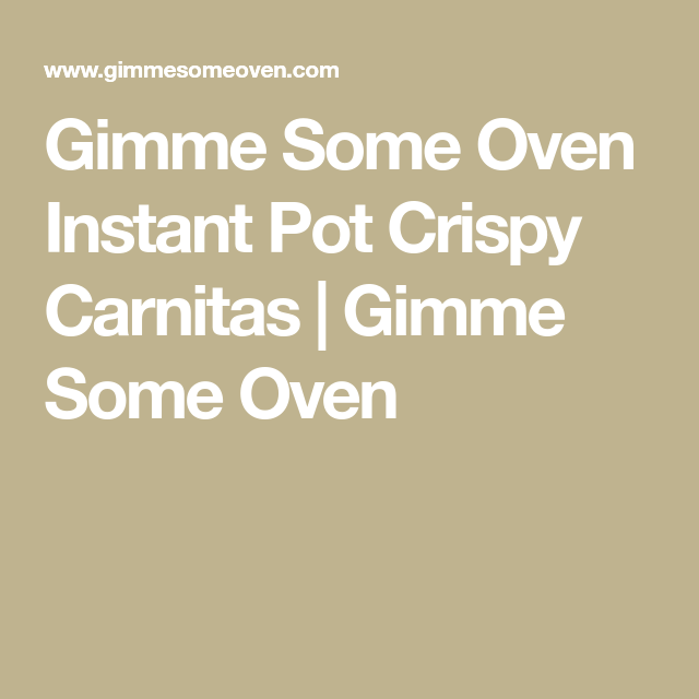 Gimme Some Oven Instant Pot Crispy Carnitas | Gimme Some Oven