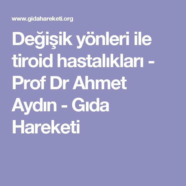 Değişik yönleri ile tiroid hastalıkları - Prof Dr Ahmet Aydın - Gıda Hareketi