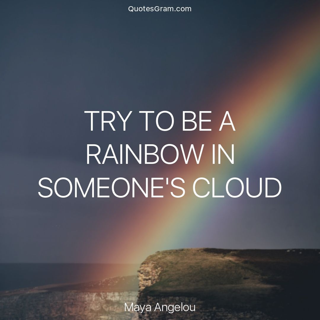 """Cloud Quotes ❄Quote Of The Day❄ """"try To Be A Rainbow In Someone's Cloud"""
