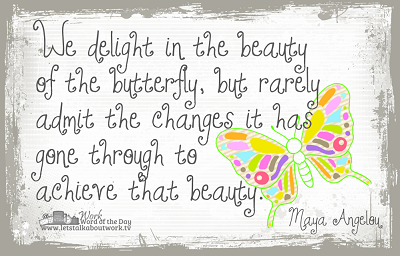 Maya Angelou Butterfly Quotes Changes It Has Gone Through To