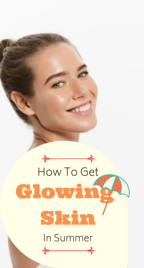 15 Best Tips To Get Glowing Skin In Summer Naturally In 2020 Glowing Skin Healthy Skin Remedies Skin