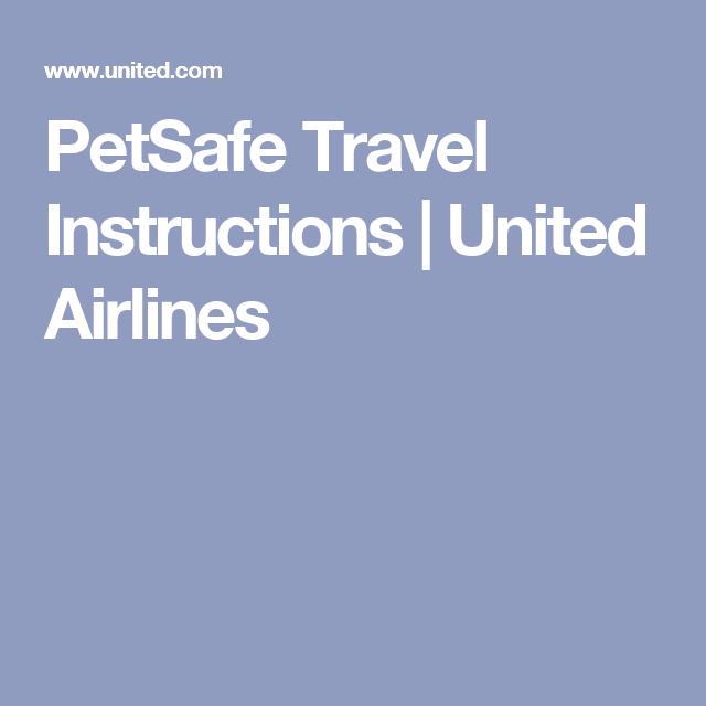 Petsafe Travel Instructions United Airlines Pet Travel