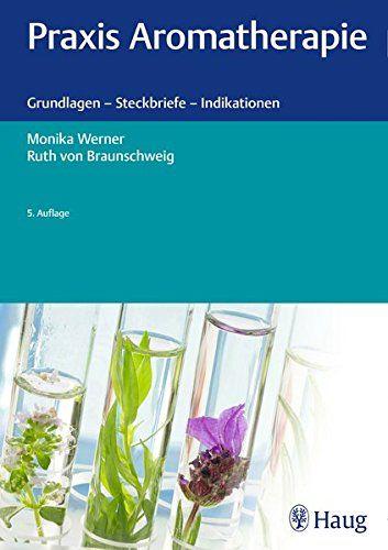 Praxis Aromatherapie Grundlagen Steckbriefe Indikationen Amazon De Monika Werner Ruth Von Braunschweig B Aromatherapie Therapie Gesundheits Heilmittel