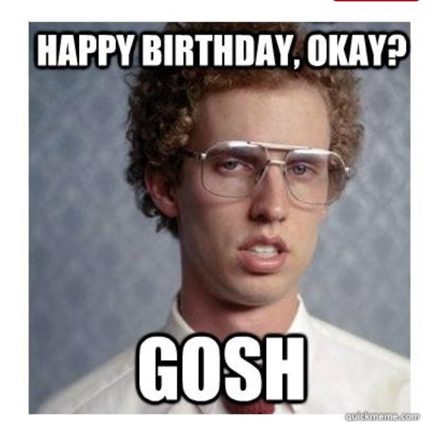 Did Anyone Else Read It In His Voice Funny Birthday Meme Funny Friday Memes Birthday Humor
