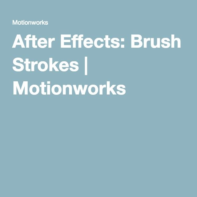 After Effects: Brush Strokes   Motionworks