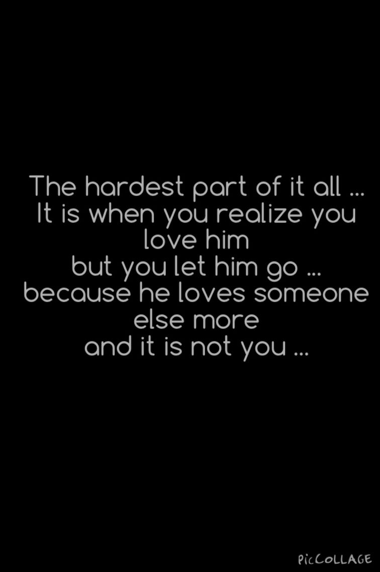 It is when you realize you love him but you let him go because he loves someone else more and it is not you
