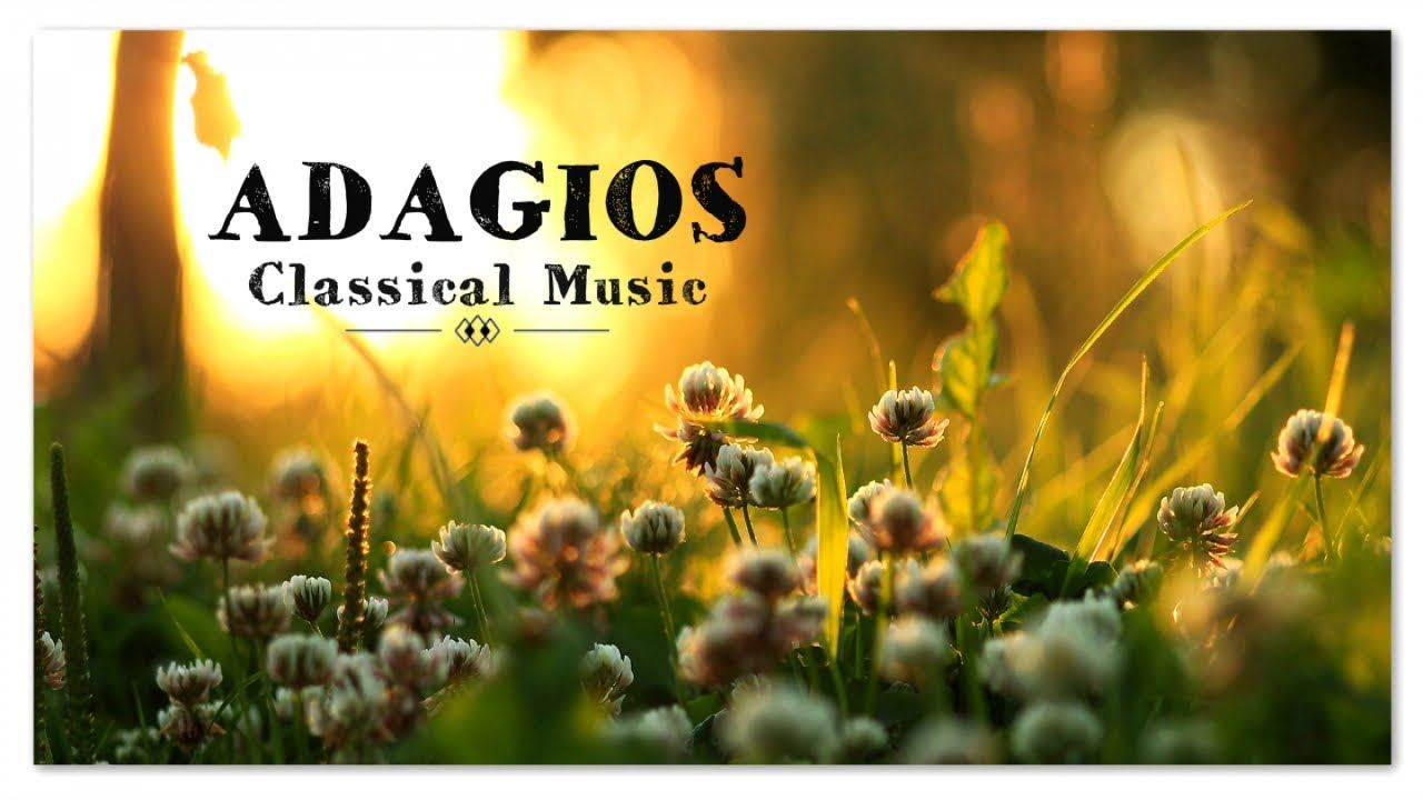 Adagios Best Relaxing Classical Music Ever Soothing Relief