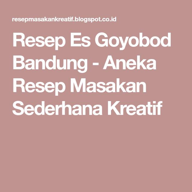 Resep Es Goyobod Bandung Aneka Resep Masakan Sederhana Kreatif Resep Masakan Masakan Resep
