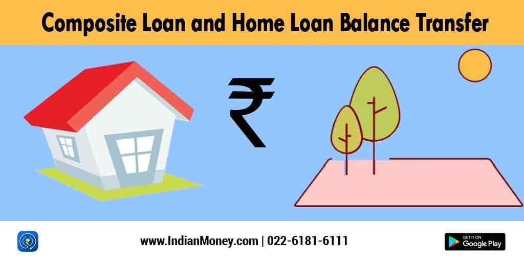 Composite Loan And Home Loan Balance Transfer Home Improvement Loans Home Loans Home Renovation Loan