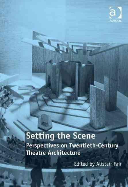 Setting the Scene: Perspectives on Twentieth-Century Theatre Architecture