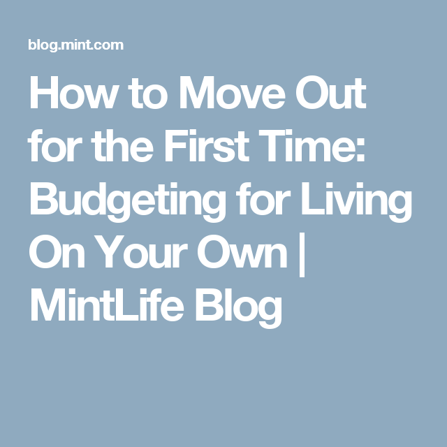 Best Apartment Hunting Sites: How To Move Out For The First Time: Budgeting For Living