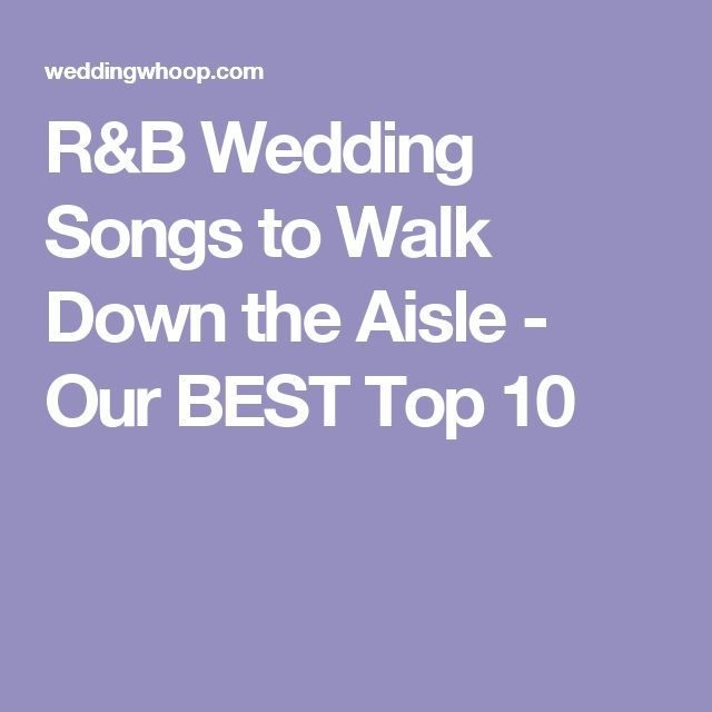 10 Alternative Songs For Your Walk Down The Aisle: R&B Wedding Songs To Walk Down The Aisle
