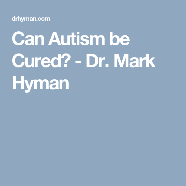 Can Autism be Cured? - Dr. Mark Hyman