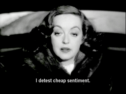 """""""I detest cheap sentiment..."""" Bette Davis in All About Eve"""