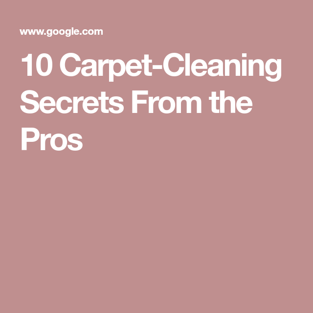 10 Carpet Cleaning Secrets From The Pros 10 Things Carpet Cleaning