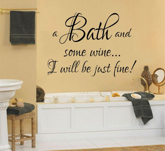 Bathroom Wall Sign - A Bath and Some Wine...I Will Be Just Fine Bath ...