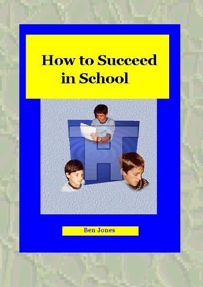 How to Succeed in School Series by Ben Jones  If you are seeking to improve your performance and learn more efficiently then you will find the steps on how to achieve in your assignments and your exams, right here!