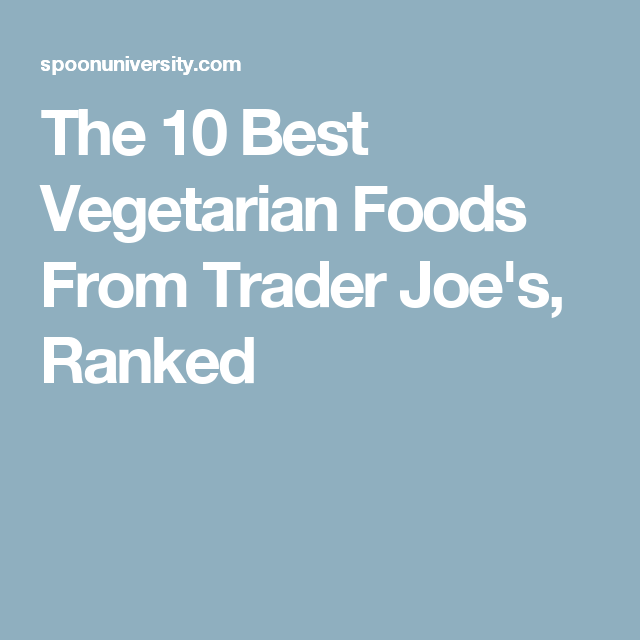 The 10 Best Vegetarian Foods From Trader Joe's, Ranked