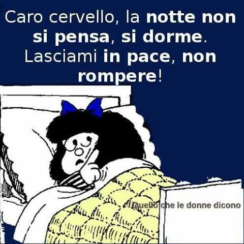 Mafalda. Querido cerebro, por la noche no piensas, duermes. Déjame en paz y  no rompas! | Buona notte divertente, Immagini divertenti, Buonanotte