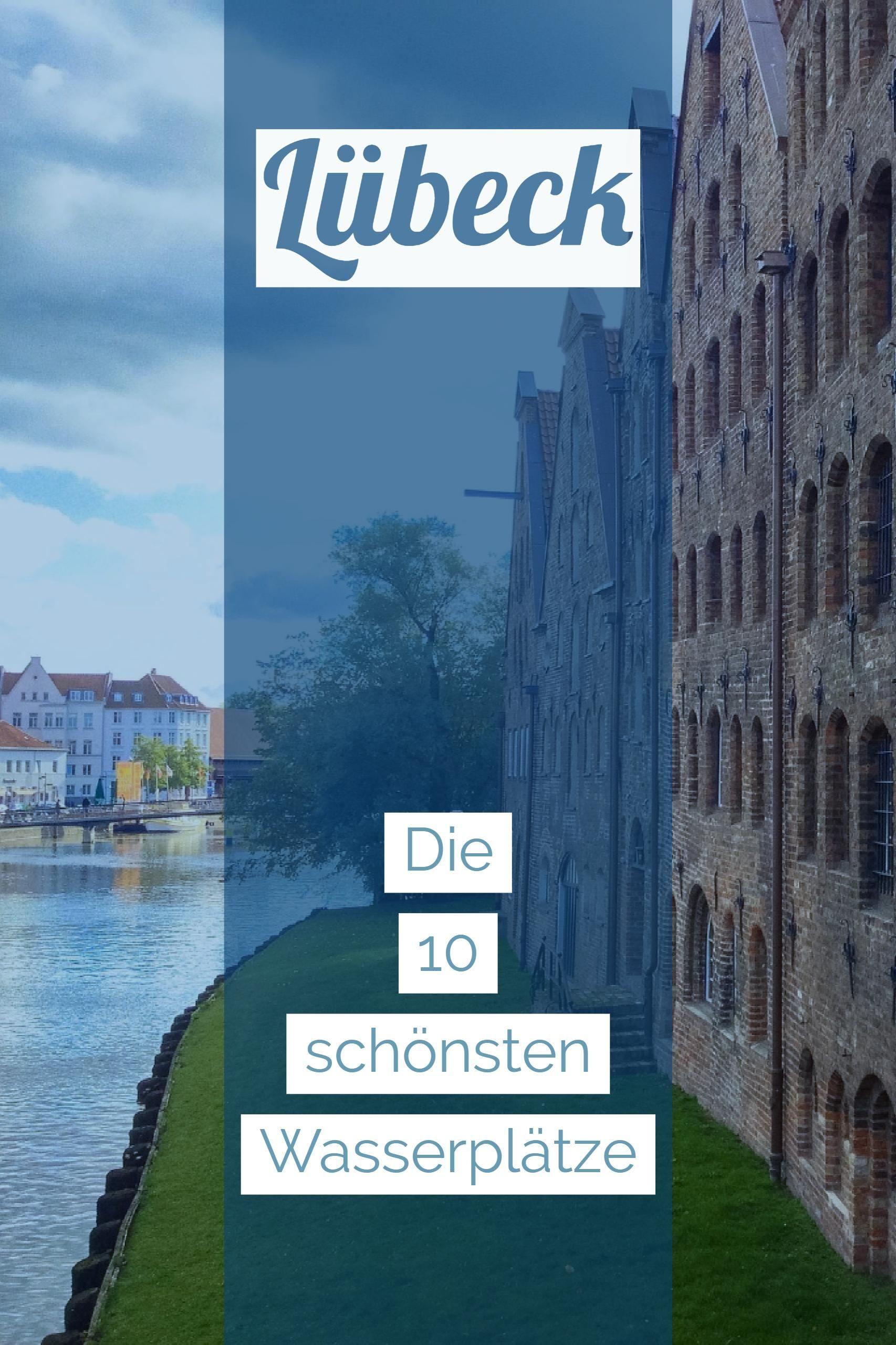 Die 10 Schonsten Wasserplatze In Lubeck Reisen Urlaub Reisen Lubeck