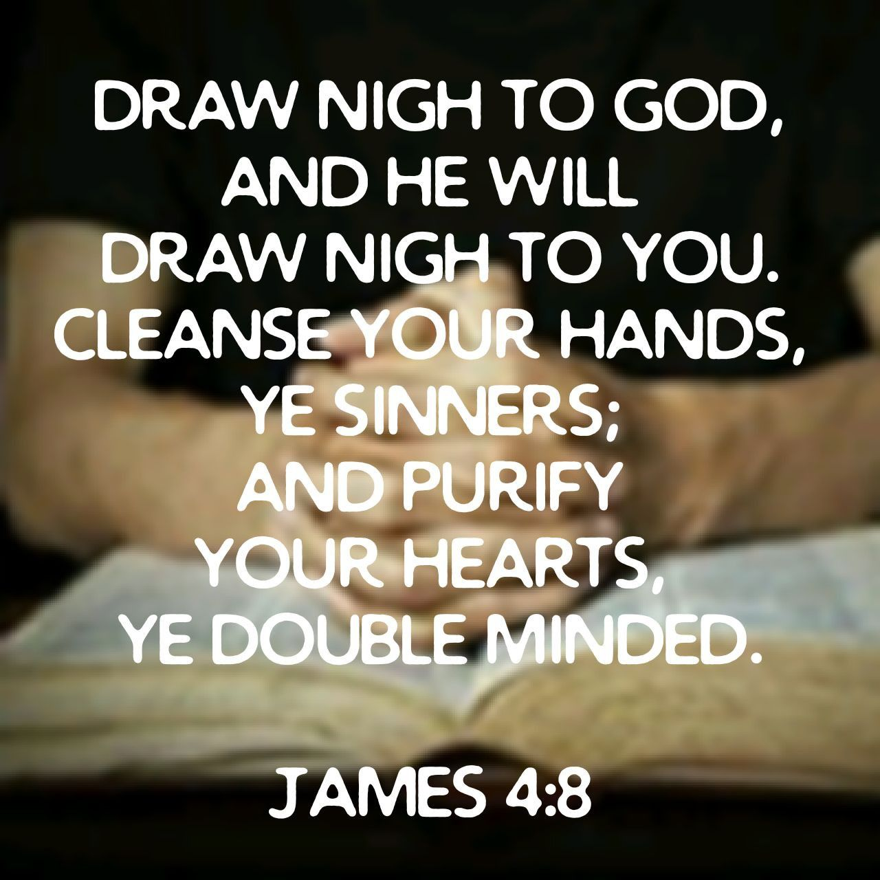 Draw nigh to God, and he will draw nigh to you. Cleanse your hands, ye sinners; and purify your hearts, ye double  … | Sinner, Inspirational quotes, Christian quotes