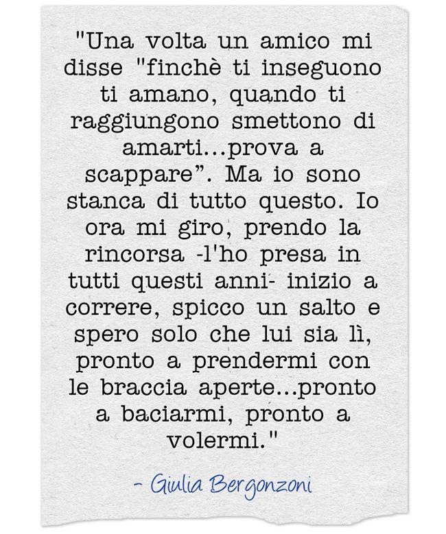 Preferenza Giulia Bergonzoni #frasi #rincorrere #amore #scappare #rincorsa  ZG62