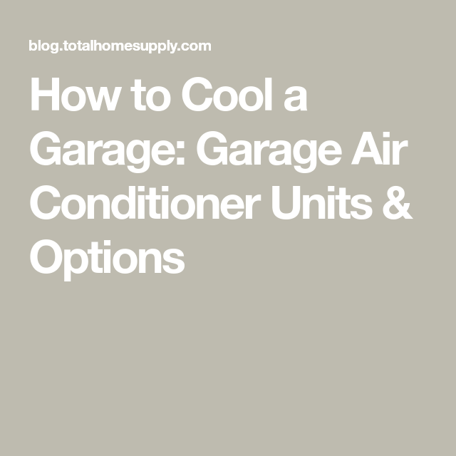How To Cool A Garage Garage Air Conditioner Units Options In 2020 Air Conditioner Units Garage Air Conditioner Air Conditioner