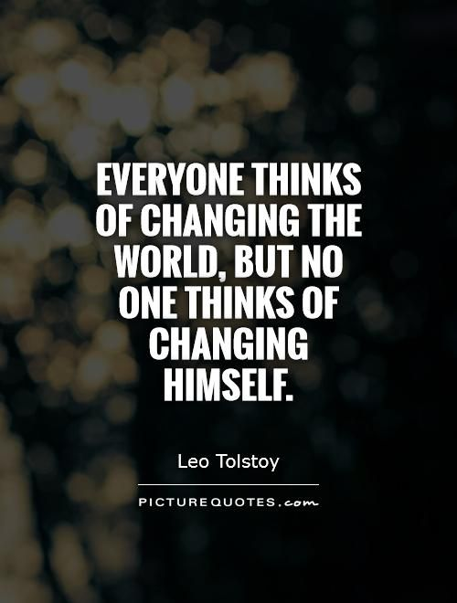 Change The World Quotes Everyone Thinks Of Changing The World But No One Thinks Of Changing