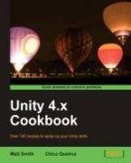 Unity 4.x Cookbook / Matt Smith, Chico Queiroz