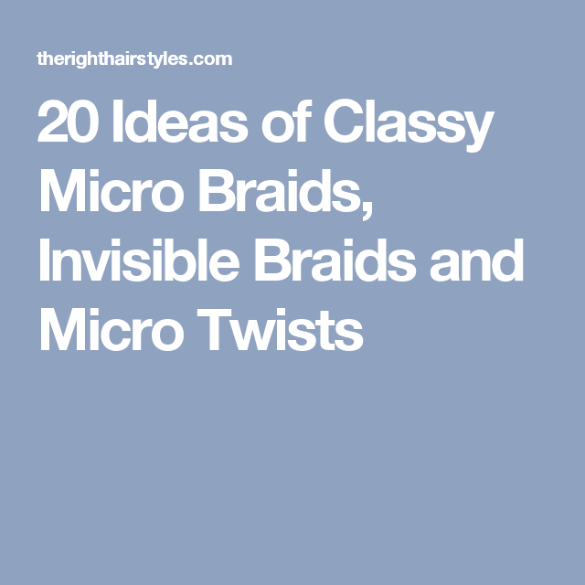 20 Ideas of Classy Micro Braids, Invisible Braids and Micro Twists