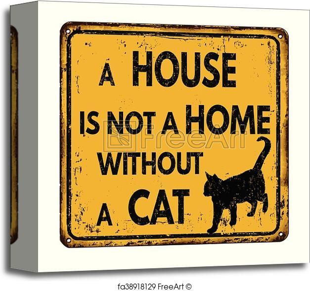 Canvas Print Of A House Is Not A Home Without A Cat Free Art
