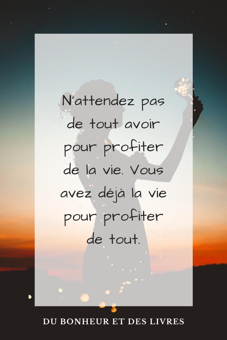 Citation Pour Profiter De La Vie Citations Pour Avoir Confiance En Soi Conseils Pour Etre Heureux Proverbe Vie