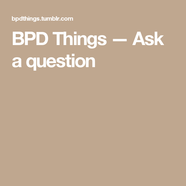 BPD Things — Ask a question