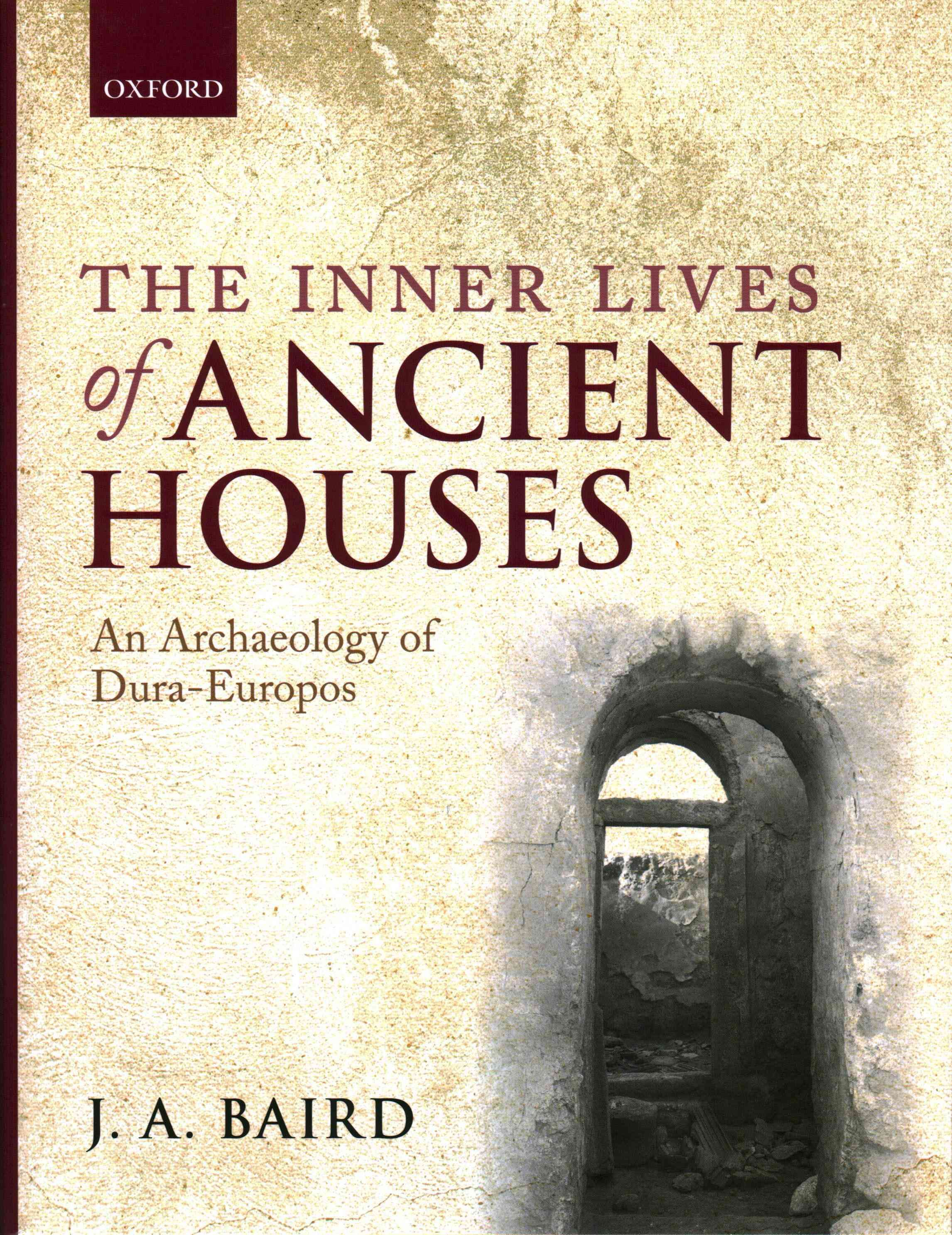 The Inner Lives of Ancient Houses: An Archaeology of Dura-Europos