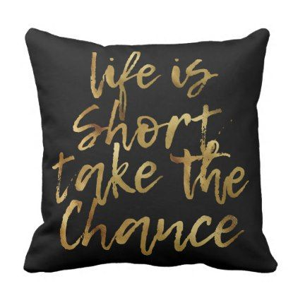 #gold - #Life is Short Take the Chance Gold Foil Throw Pillow