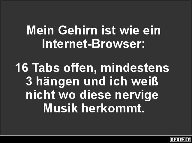 Mein Gehirn Ist Wie Ein Internet Browser Lustige Bilder Spruche