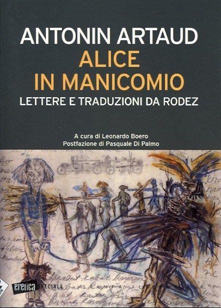"""Antonin Artaud giunge al manicomio di Rodez nel febbraio del 1943, dove segue una cura a base di arte terapia ed elettroshock. Artaud, riguadagnò la """"sanità mentale"""" traducendo il sesto capitolo di Attraverso lo specchio. L'operazione offrì lo spunto per ribadire il ruolo cardine del linguaggio nella produzione del Sé e radicalizzare la figura di Alice come corpo """"a-grammaticale"""". Artaud rivendicherà inoltre la paternità del capitolo in questione """"contro"""" quella dello stesso Carroll."""