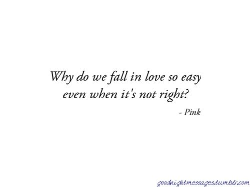 Why Do We Fall In Love So Easy Even When It S Not Right Try Pink Text Quotes Words We Fall In Love