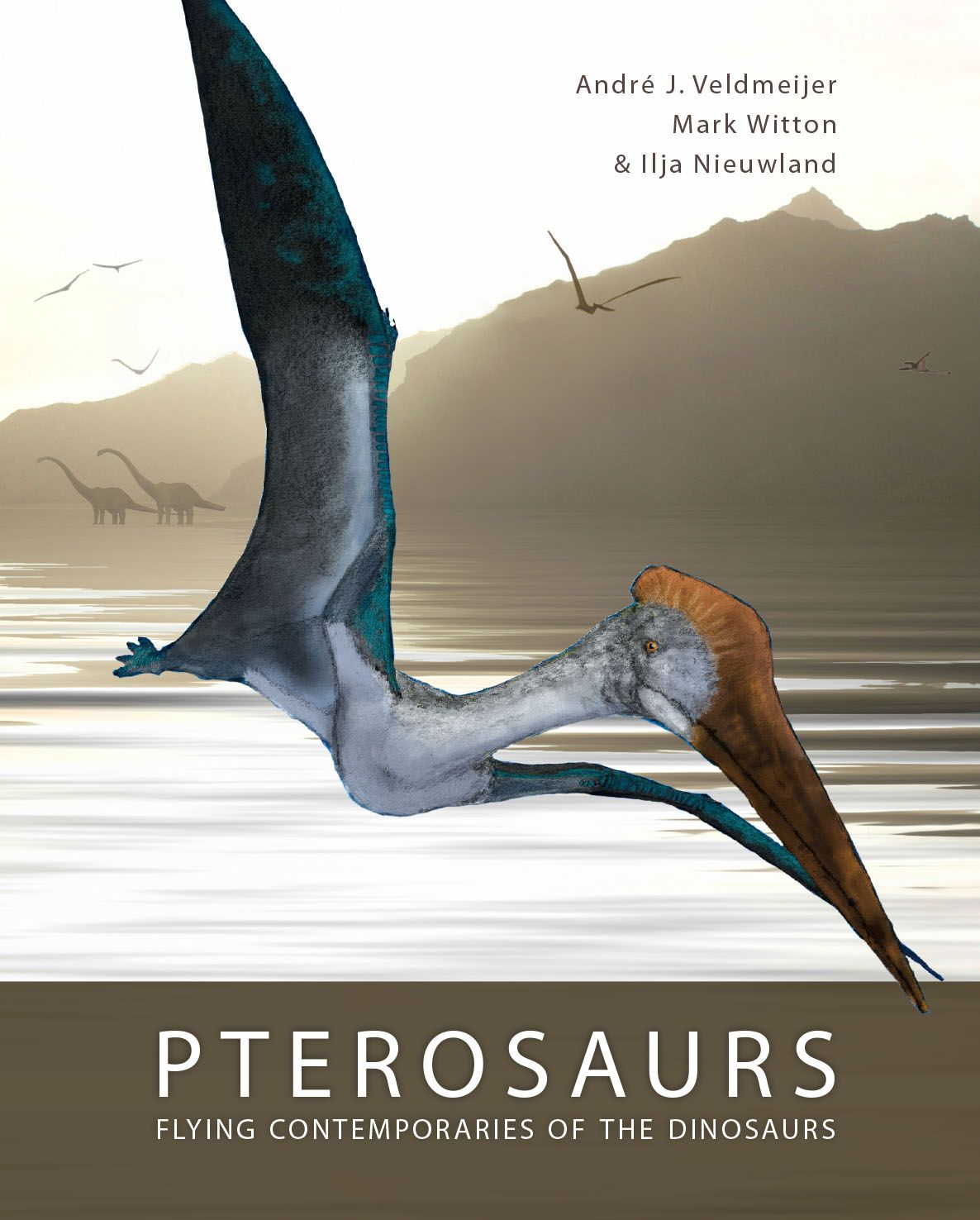 Pterosaurs: Flying contemporaries of the Dinosaurs by André J. Veldmeijer, Mark Witton & Ilja Nieuwland