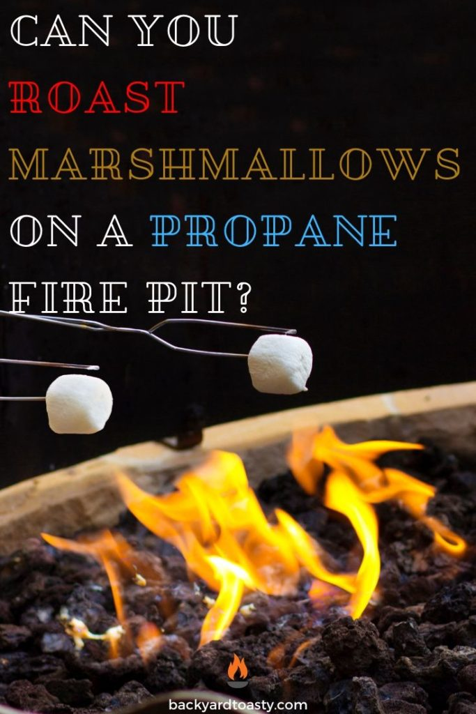 Can You Roast Marshmallows On A Propane Fire Pit Propane Fire Pit Roasting Marshmallows Fire Pit Cooking