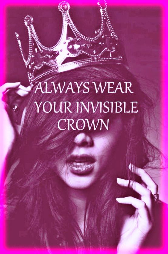 Never Leave Home Without Your Tiaras Folks Girly Quotes Invisible Crown Words