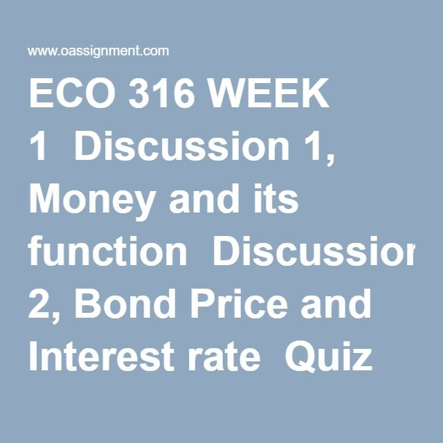 ECO 316 WEEK 1 Discussion 1, Money and its function Discussion 2