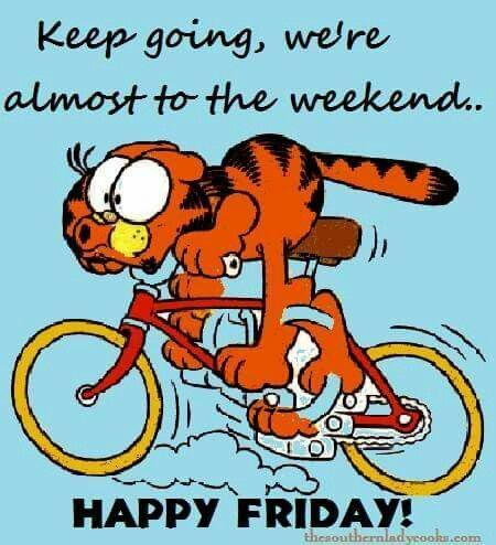 Keep Going We Are Almost To The The Weekend Friday Happy Friday Tgif